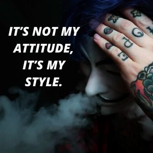 It's not my attitude, It's my style.