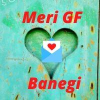 Meri GF Banegi